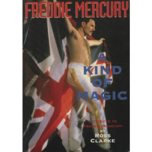 Freddie Mercury: A Kind Of Magic by Ross Clarke